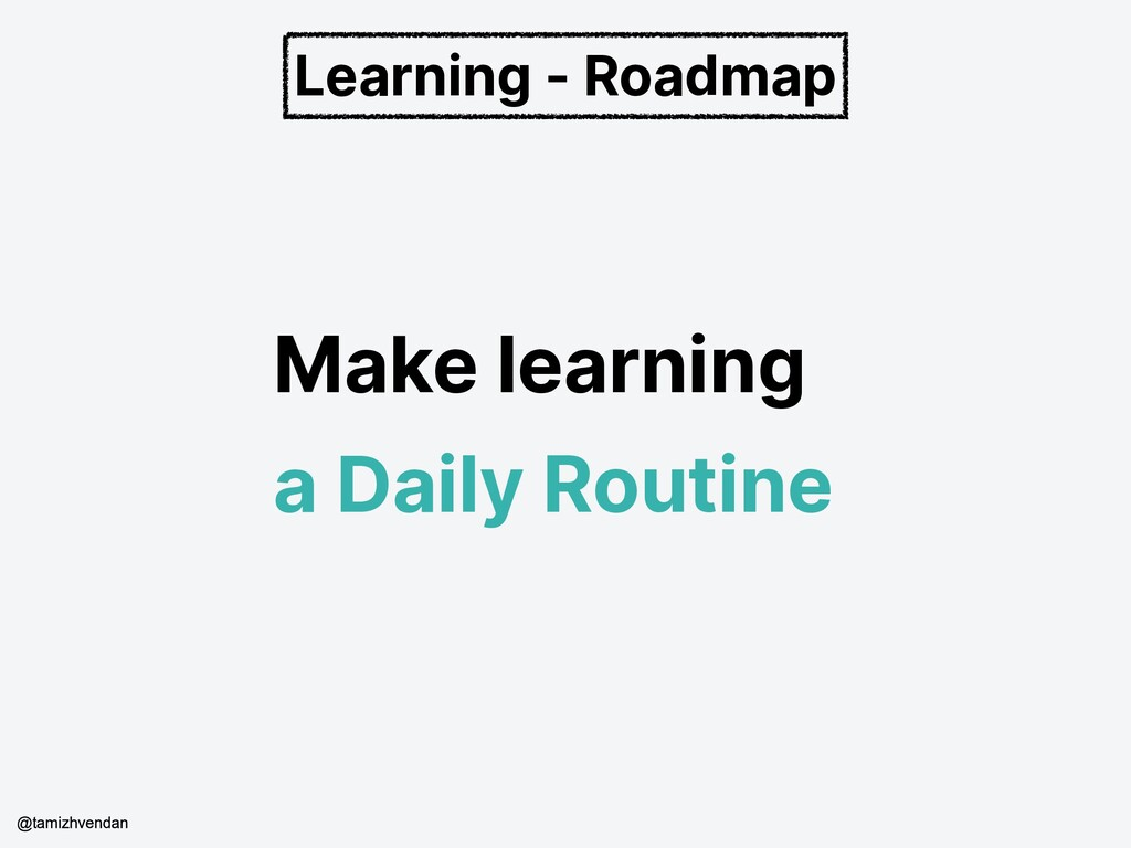 Make learning a Daily Routine Learning - Roadma...