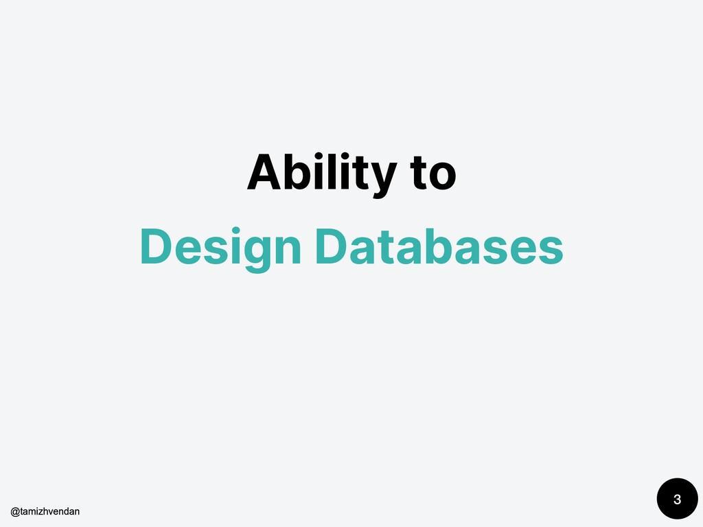 Ability to Design Databases 3 @tamizhvendan