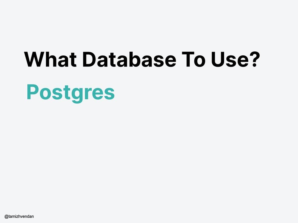 What Database To Use? Postgres @tamizhvendan