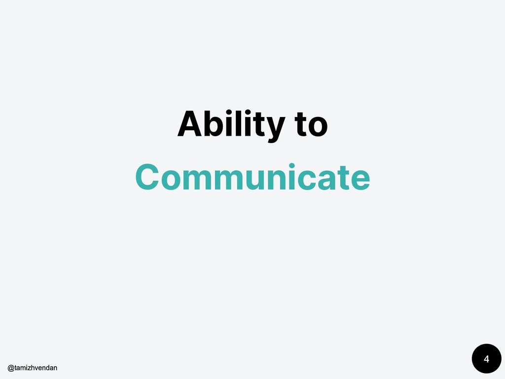 Ability to Communicate 4 @tamizhvendan