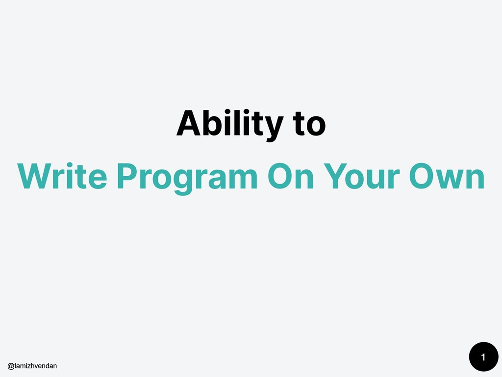 Ability to Write Program On Your Own 1 @tamizhv...