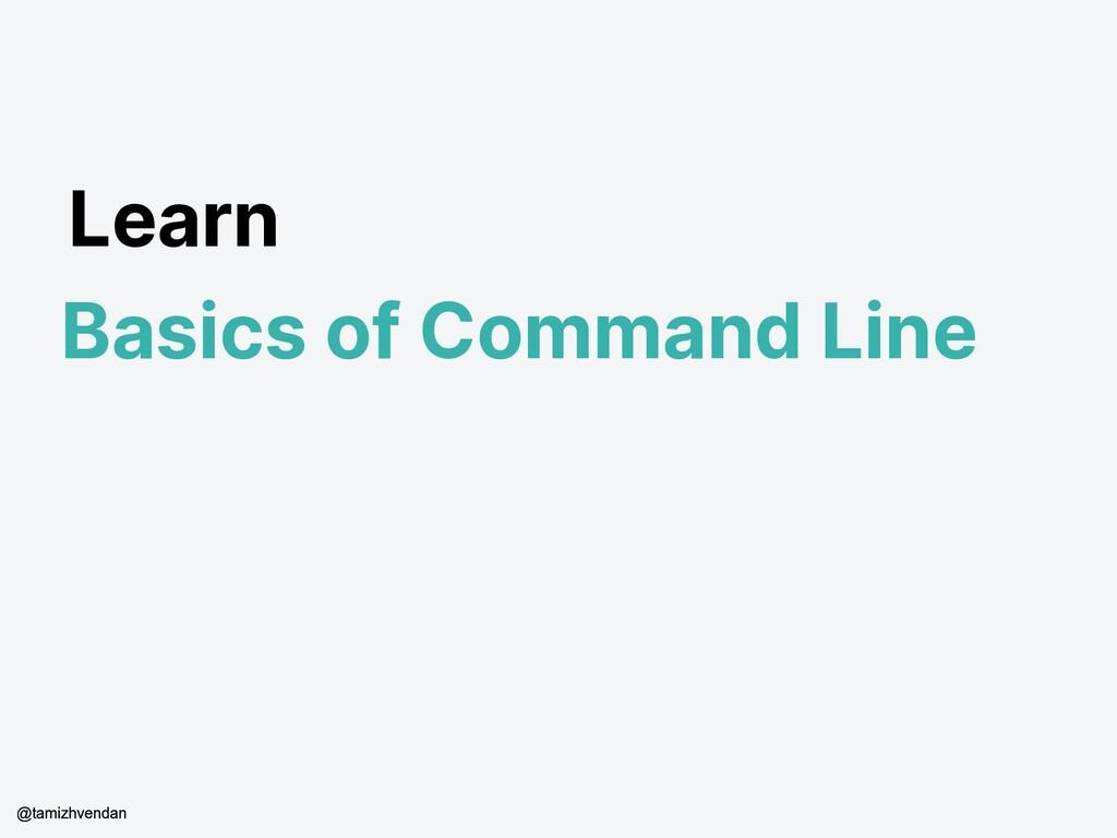 Learn Basics of Command Line @tamizhvendan