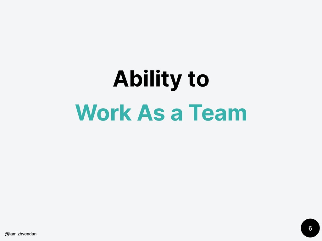 Ability to Work As a Team 6 @tamizhvendan