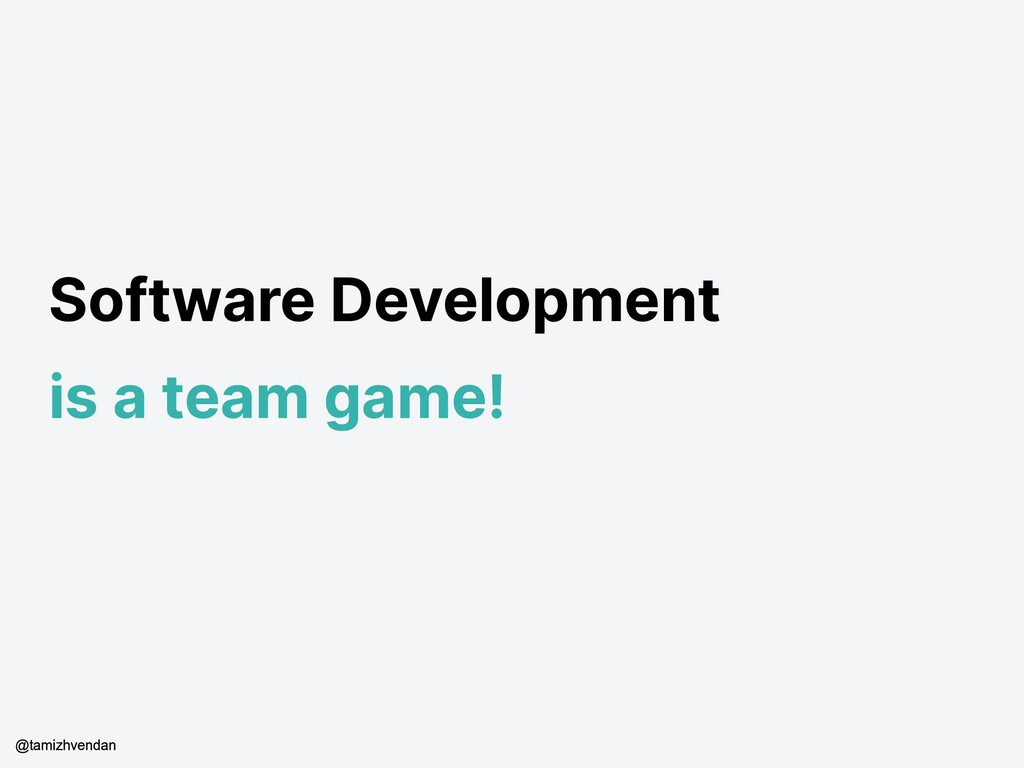 Software Development is a team game! @tamizhven...