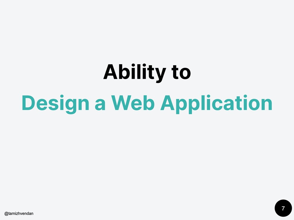 Ability to Design a Web Application 7 @tamizhve...