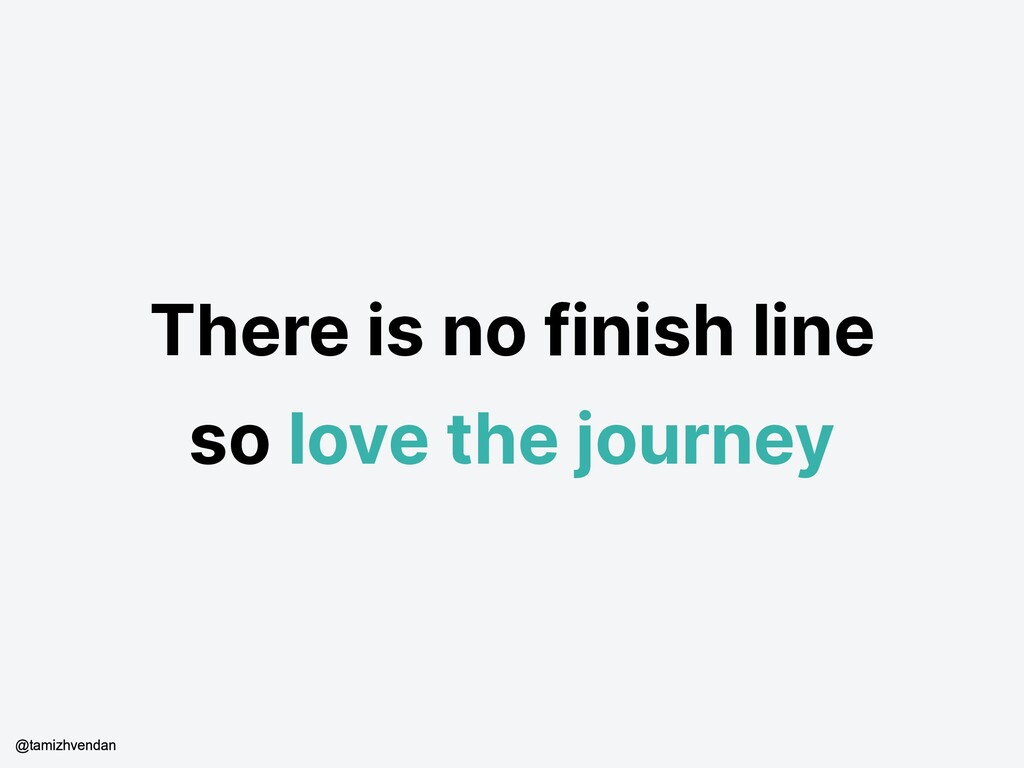 There is no finish line so love the journey @ta...