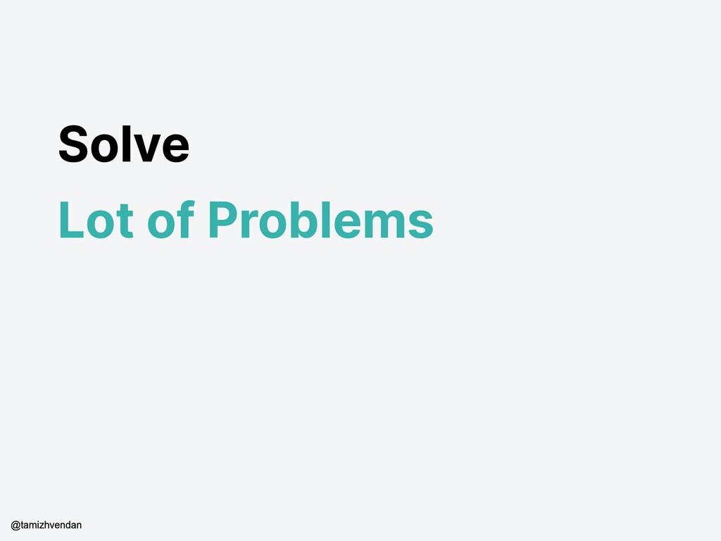 Solve Lot of Problems @tamizhvendan