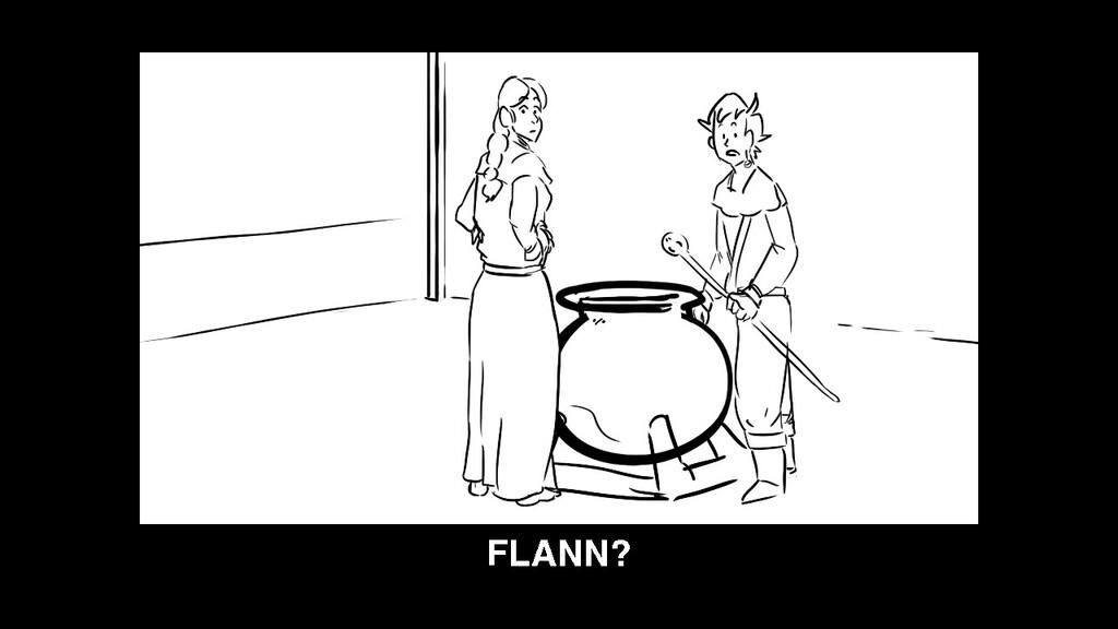 F L A N N ?
