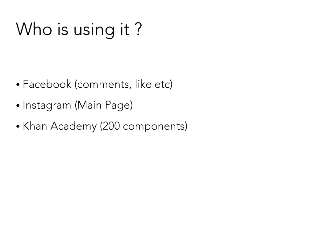 Who is using it ? ● Facebook (comments, like et...