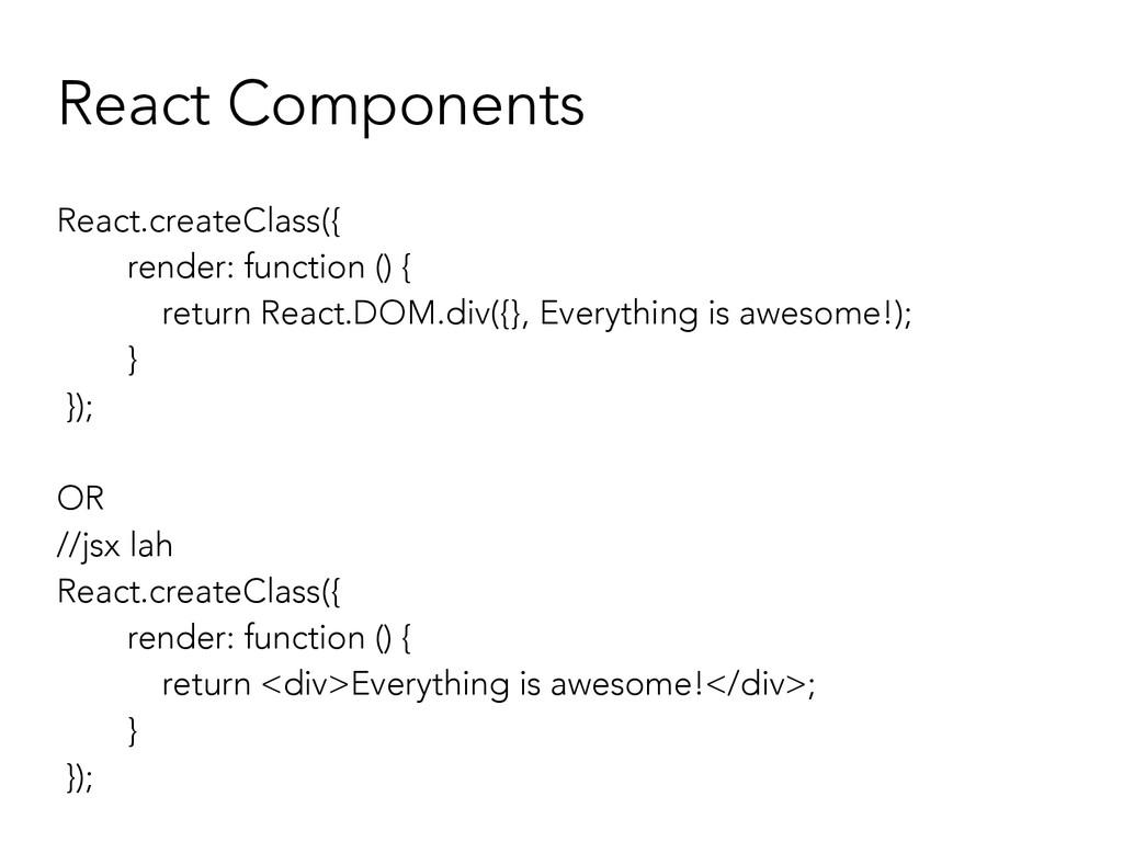 React Components React.createClass({ render: fu...