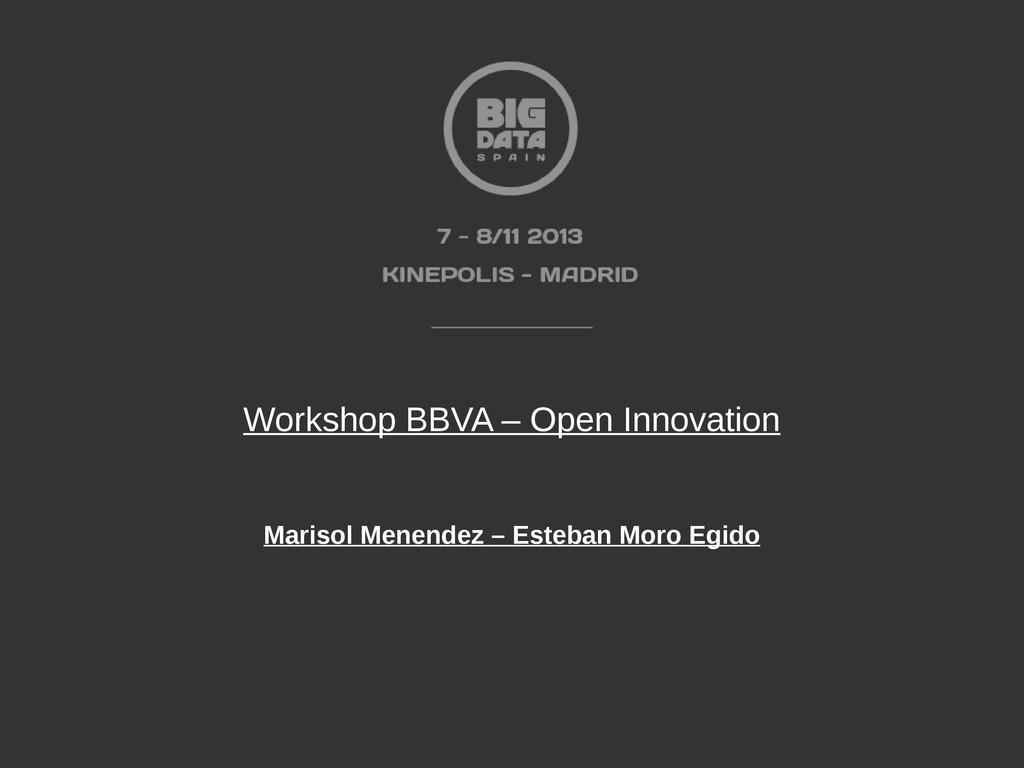 Workshop BBVA – Open Innovation Marisol Menende...