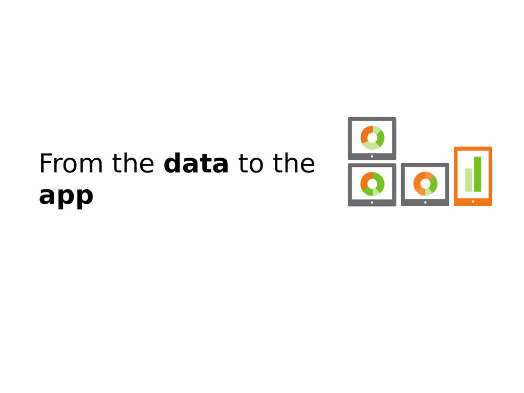 From the data to the app