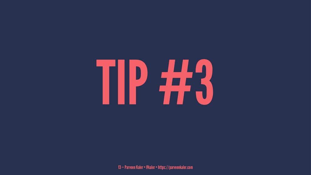TIP #3 13 — Parveen Kaler • @kaler • https://pa...