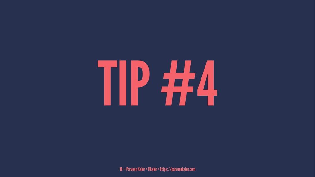 TIP #4 16 — Parveen Kaler • @kaler • https://pa...