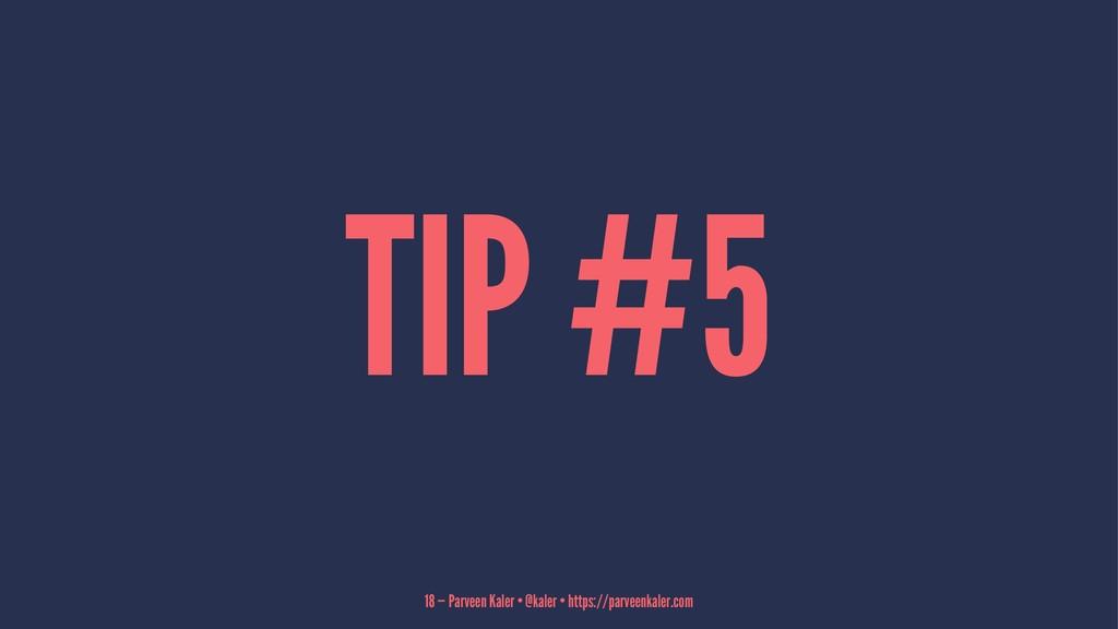 TIP #5 18 — Parveen Kaler • @kaler • https://pa...