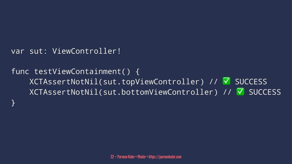 var sut: ViewController! func testViewContainme...