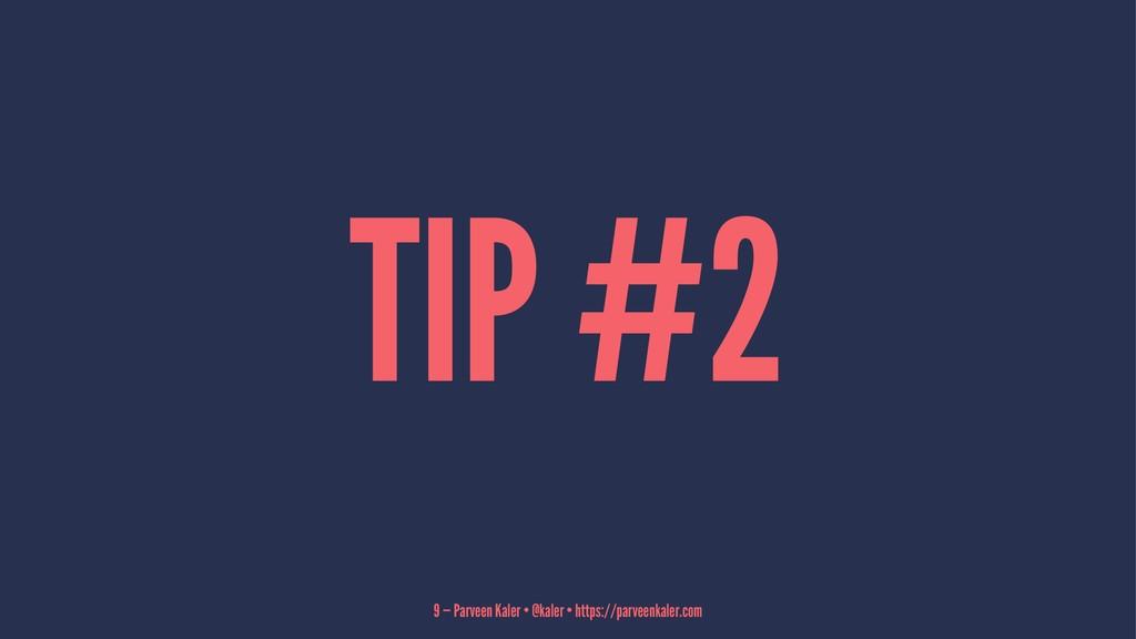 TIP #2 9 — Parveen Kaler • @kaler • https://par...