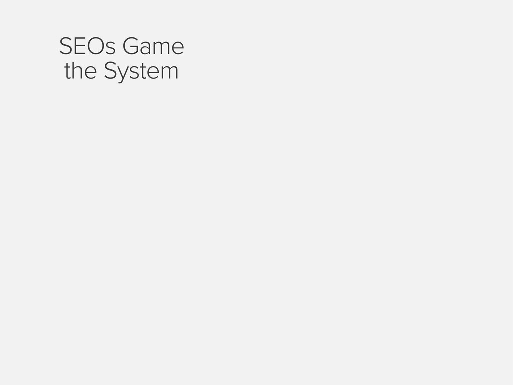SEOs Game the System