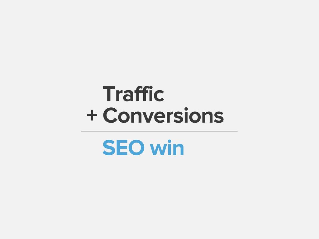 Traffic + Conversions SEO win