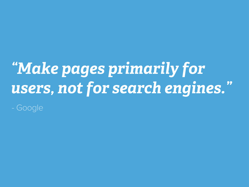 """Make pages primarily for users, not for search..."