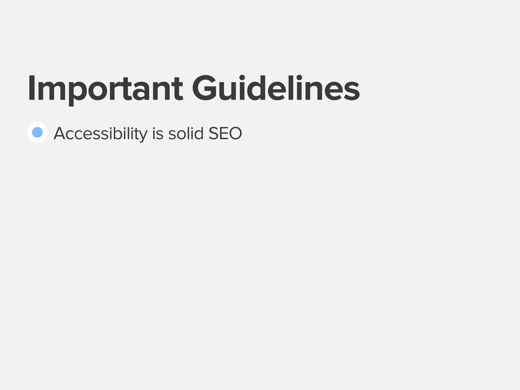 Important Guidelines Accessibility is solid SEO