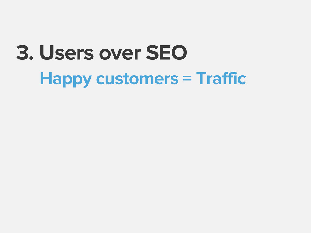 3. Users over SEO Happy customers = Traffic