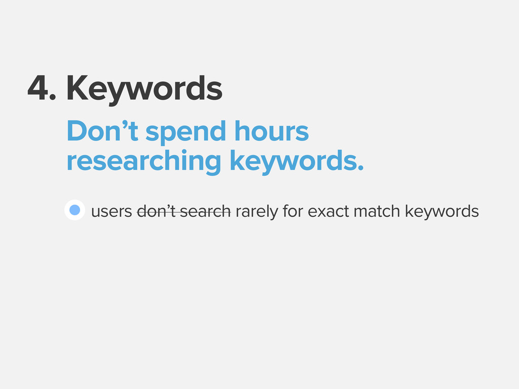 4. Keywords Don't spend hours researching keywo...