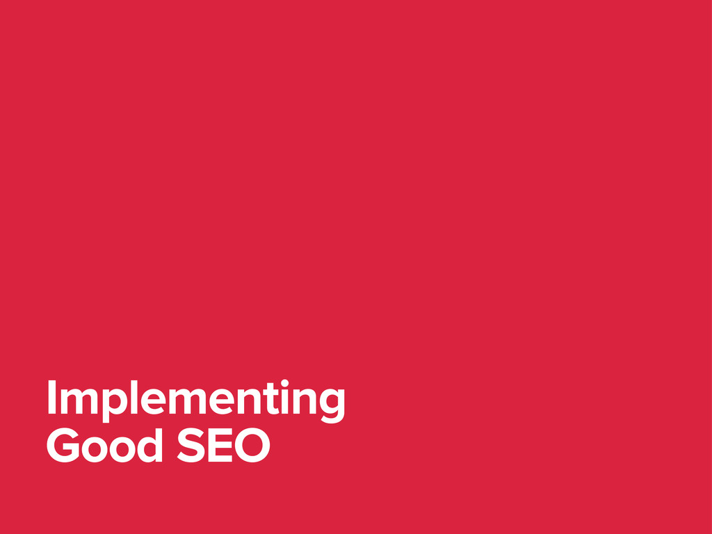 Implementing Good SEO