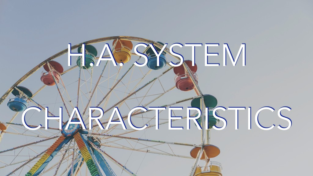 H.A. SYSTEM CHARACTERISTICS