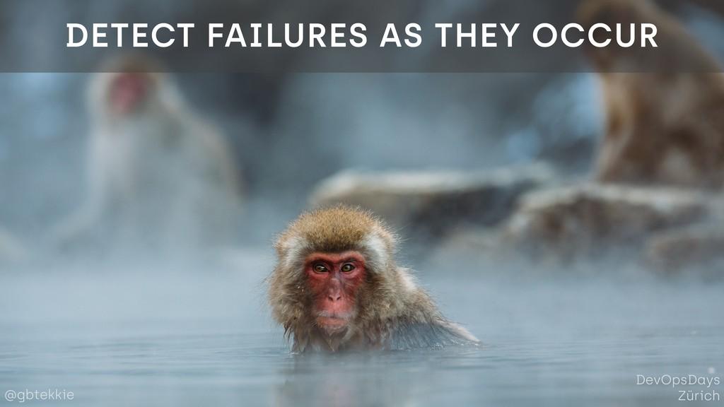 @gbtekkie DevOpsDays Zürich DETECT FAILURES AS ...