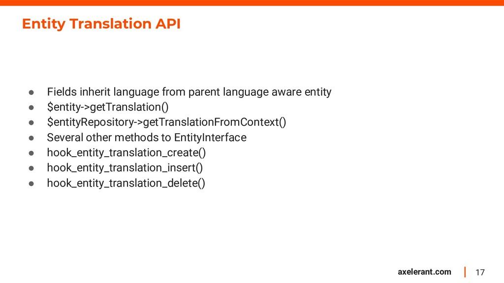 17 axelerant.com Entity Translation API ● Field...