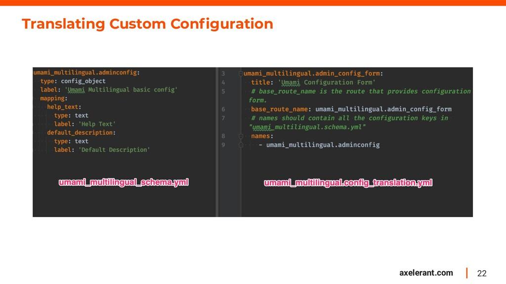 22 axelerant.com Translating Custom Configuration