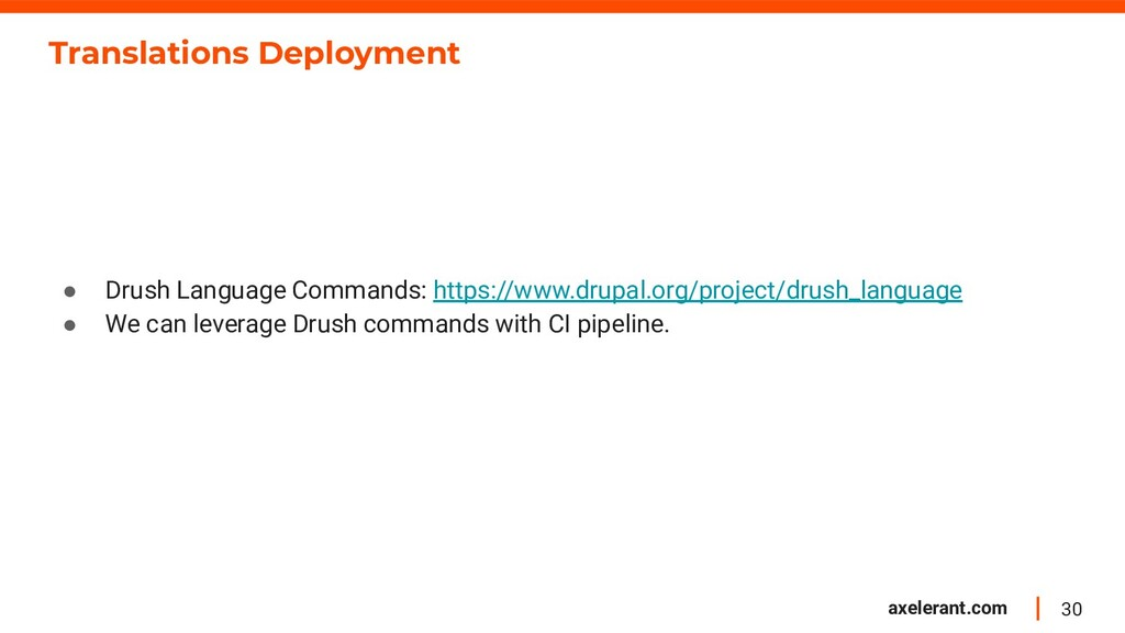30 axelerant.com Translations Deployment ● Drus...
