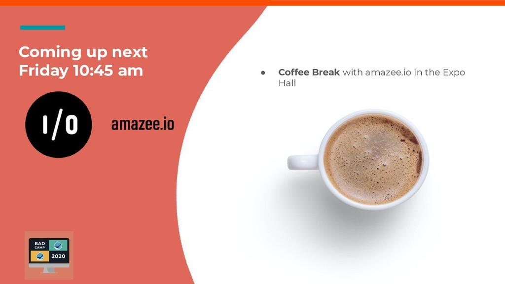 33 axelerant.com BADCamp 2020 Coming up next Fr...