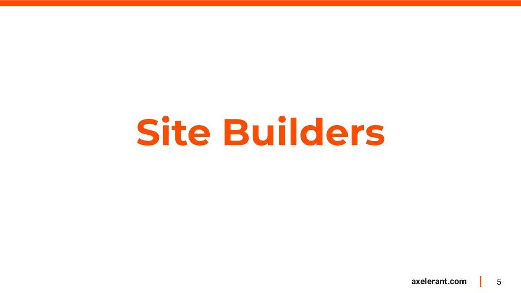 5 axelerant.com Site Builders