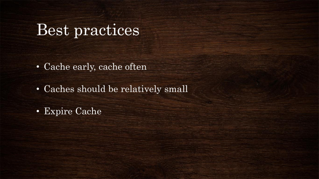Best practices • Cache early, cache often • Cac...