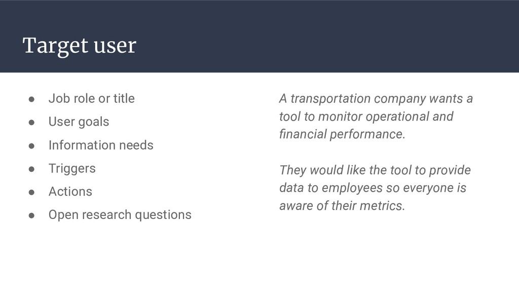 Target user ● Job role or title ● User goals ● ...