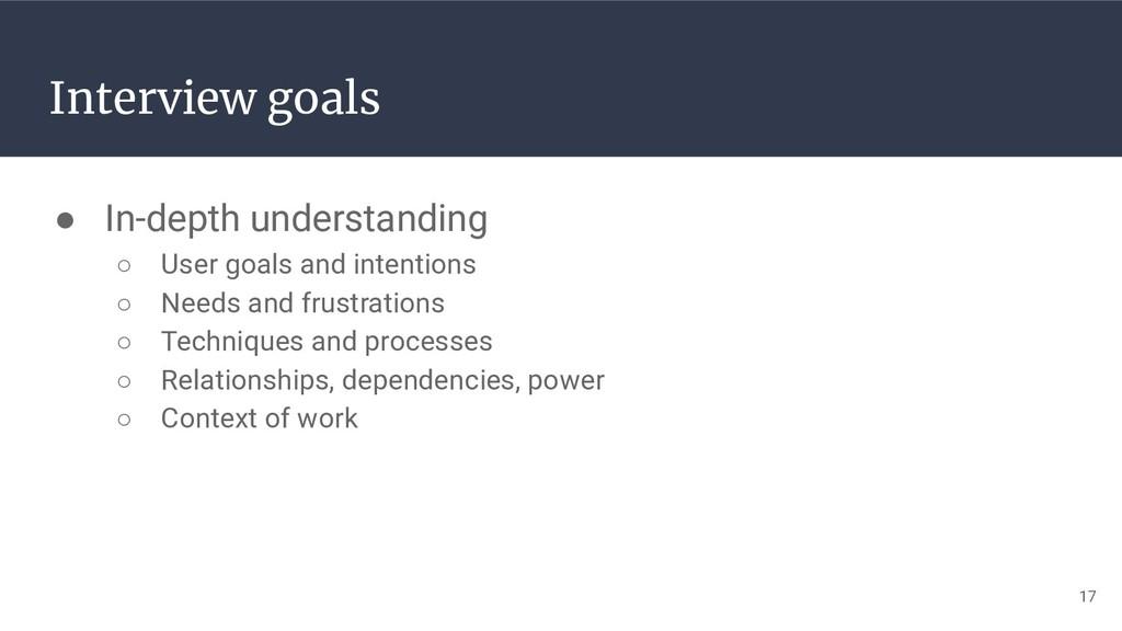 Interview goals ● In-depth understanding ○ User...