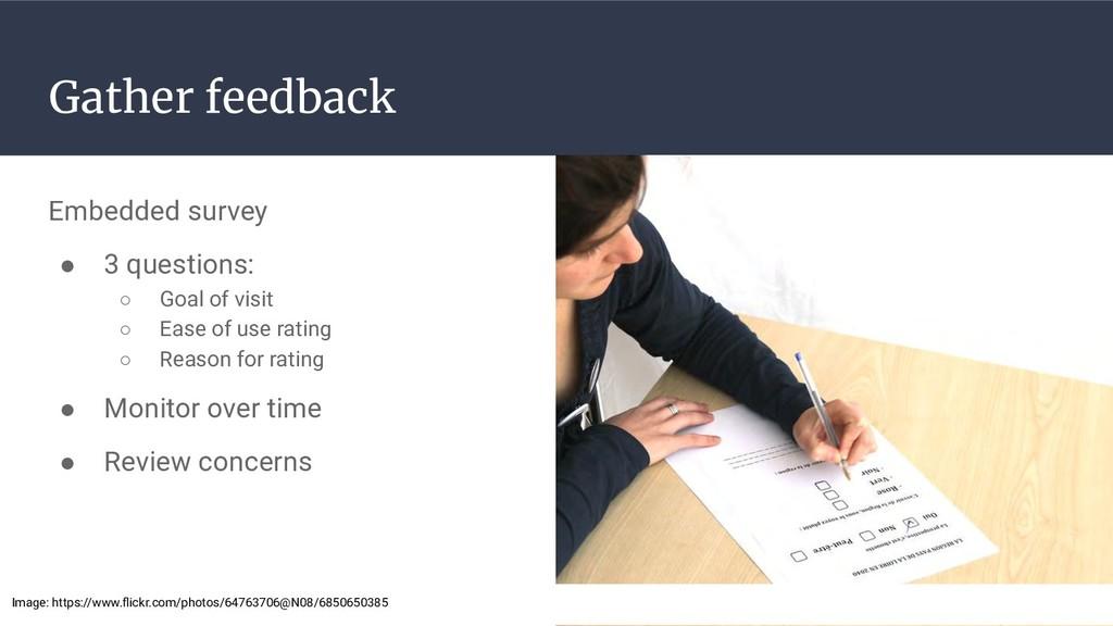 Gather feedback Embedded survey ● 3 questions: ...