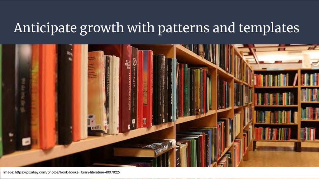 Anticipate growth with patterns and templates I...