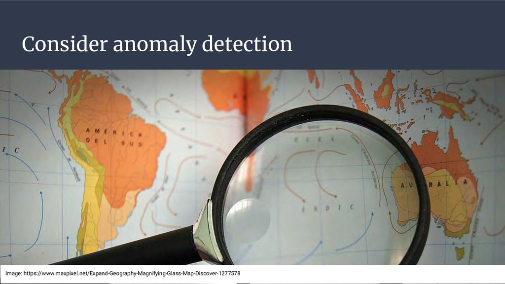 Consider anomaly detection Image: https://www.m...