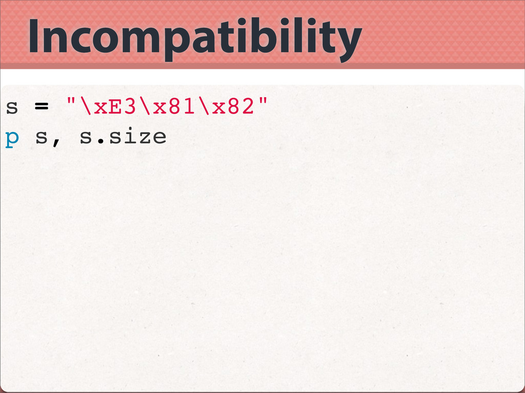 Incompatibility s = ""\xE3x81x82"" p s, s.size1024|768|?|76065030ac767aba6f2a01f11844bee1|False|UNLIKELY|0.3208480775356293