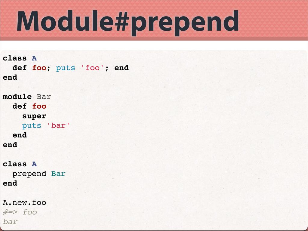 Module#prepend class A def foo; puts 'foo'; end...