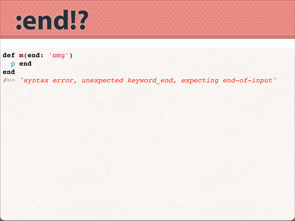 ":end!? def m(end: 'omg') p end end #=> ""syntax ..."