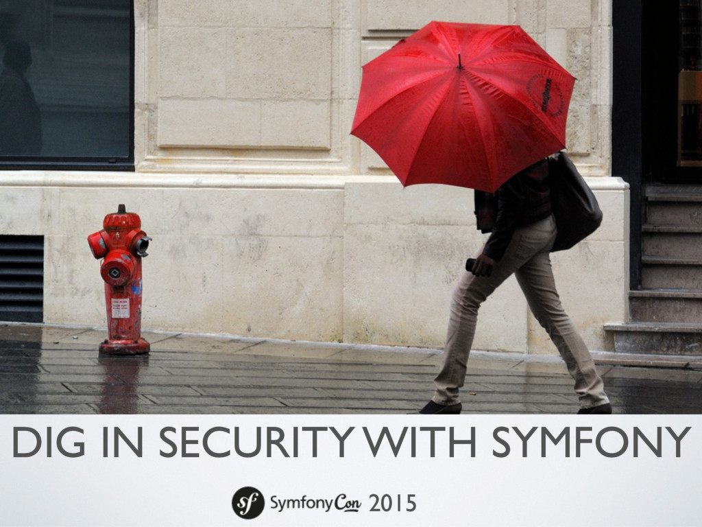 DIG IN SECURITY WITH SYMFONY 2015