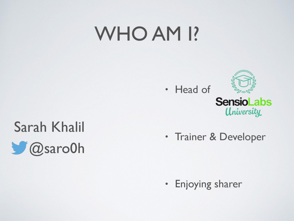 WHO AM I? • Head of • Trainer & Developer • Enj...