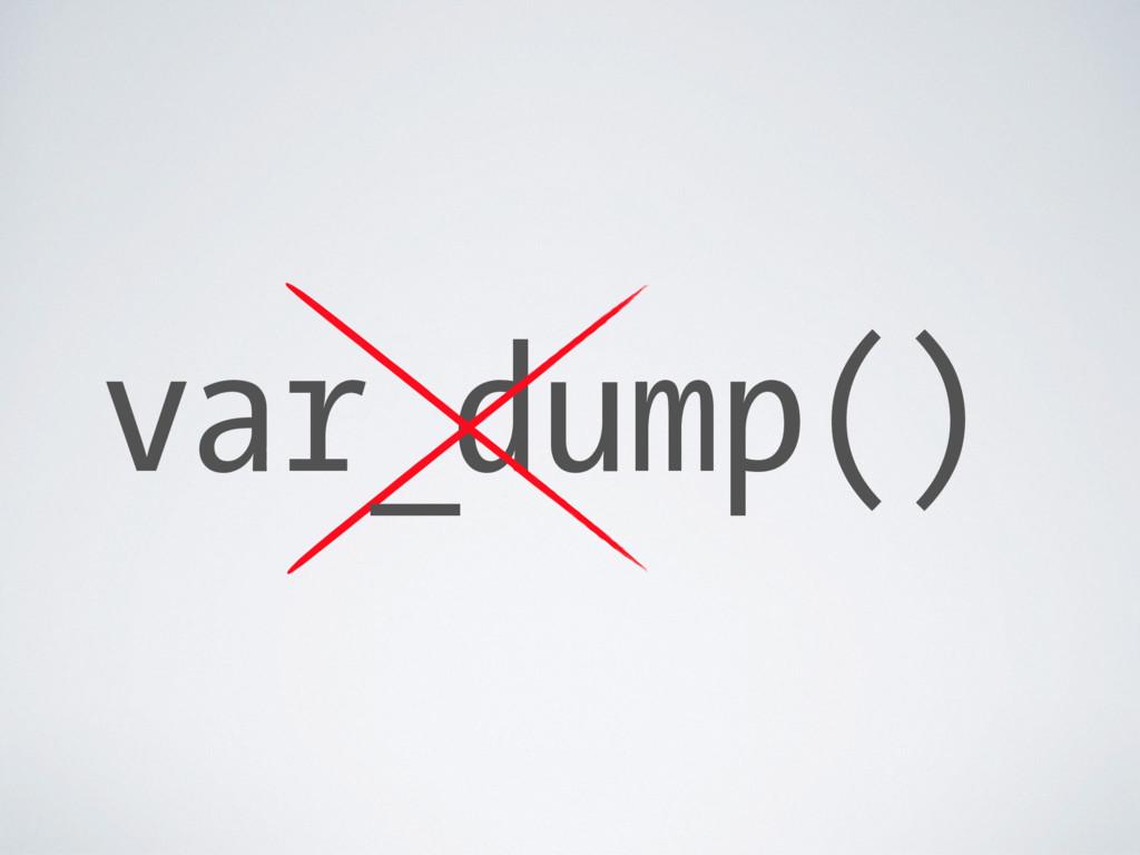 dump() var_