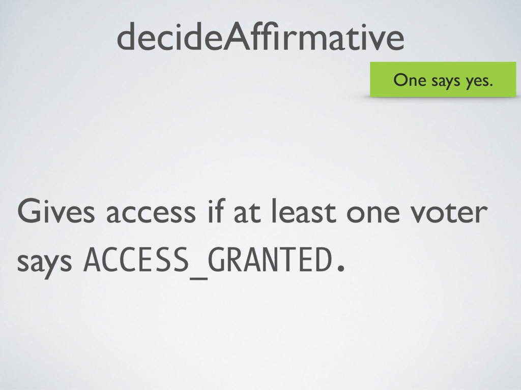 decideAffirmative Gives access if at least one v...