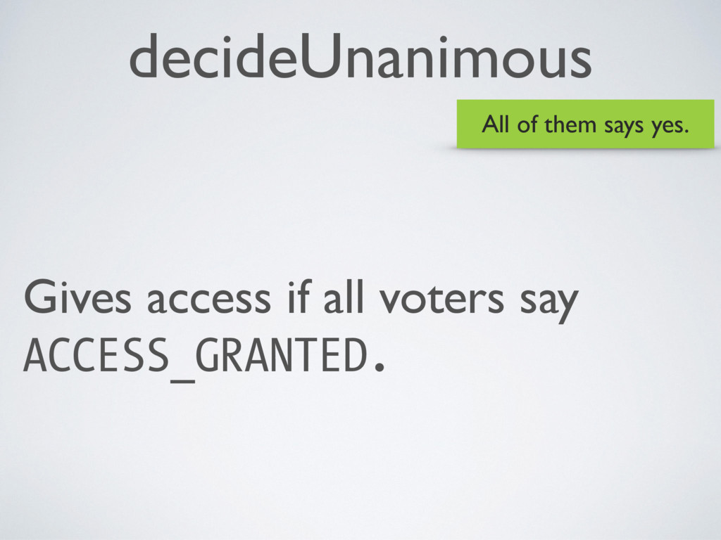 decideUnanimous Gives access if all voters say ...