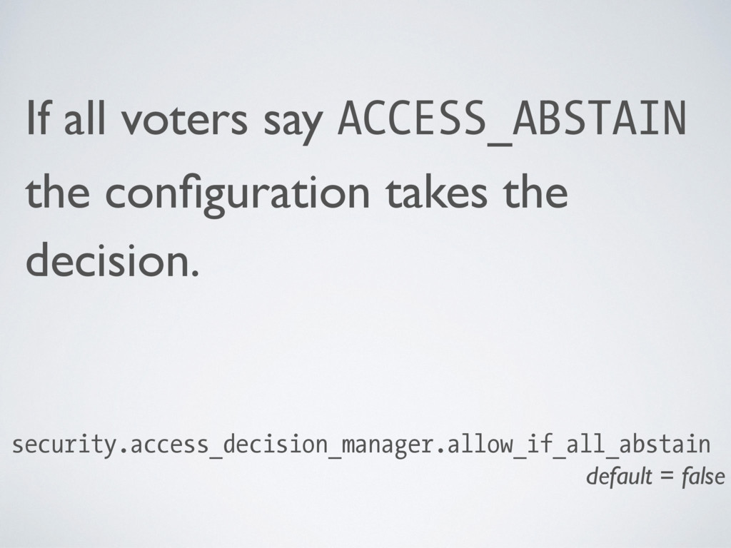 If all voters say ACCESS_ABSTAIN the configurati...